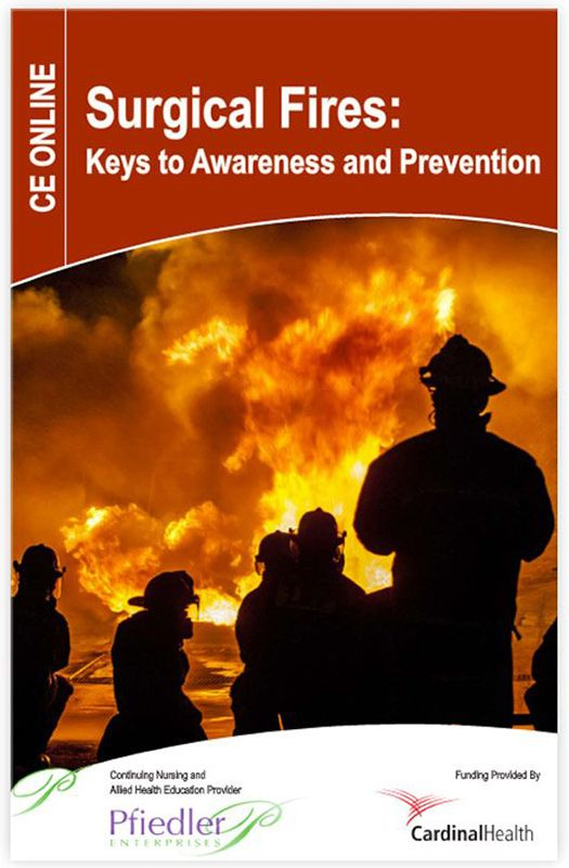 Surgical fires: Keys to awareness and prevention.